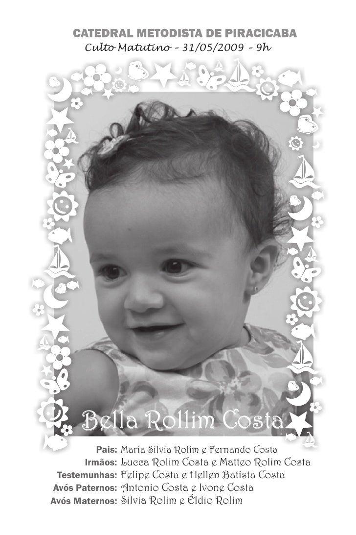 Culto Matutino – 31/05/2009 – 9h            Bella Rollim Costa           Pais:   Maria Silvia Rolim e Fernando Costa      ...