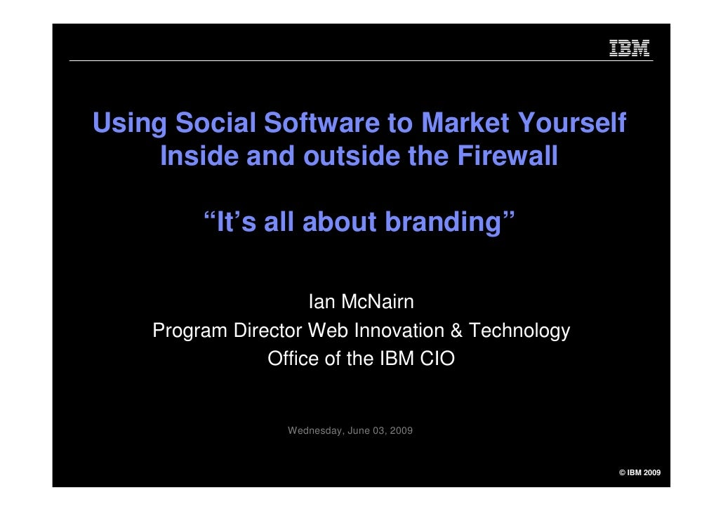"Using Social Software to Market Yourself      Inside and outside the Firewall           ""It's all about branding""         ..."