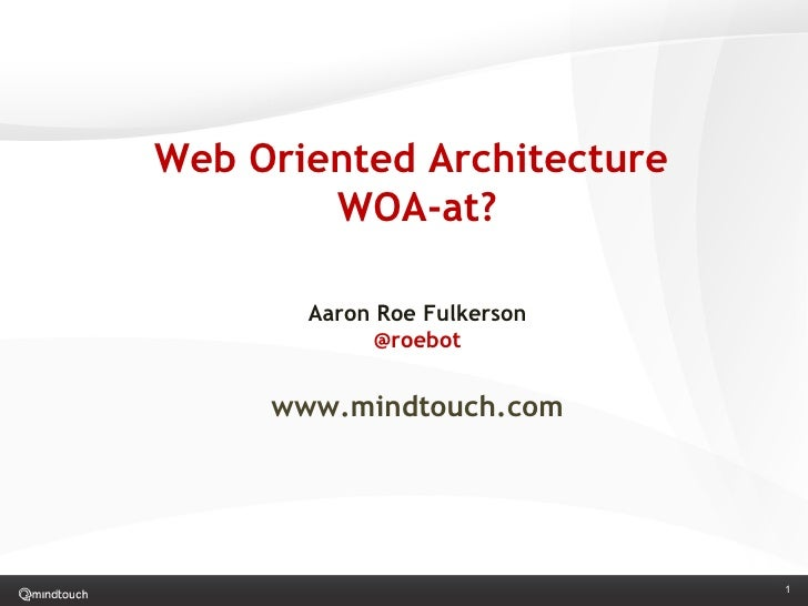 Web Oriented Architecture  WOA-at? Aaron Roe Fulkerson @roebot www.mindtouch.com