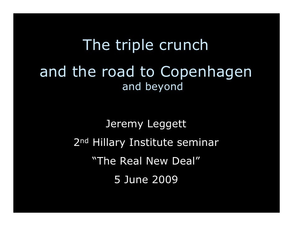 The triple crunch and the road to Copenhagen              and beyond             Jeremy Leggett     2nd Hillary Institute ...