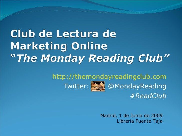http://themondayreadingclub.com Twitter:  @MondayReading #ReadClub Madrid, 1 de Junio de 2009 Librería Fuente Taja