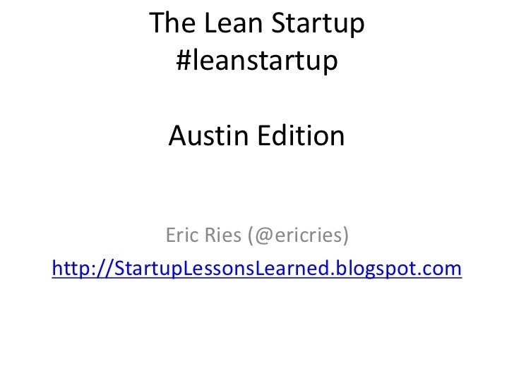 The Lean Startup            #leanstartup             Austin Edition                Eric Ries (@ericries) http://StartupLes...