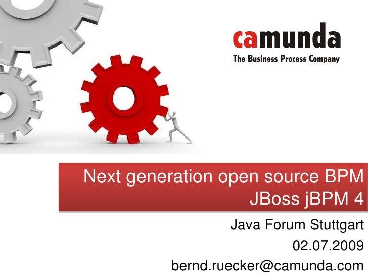 Next generation open source BPM<br />JBoss jBPM 4<br />Java Forum Stuttgart<br />02.07.2009<br />bernd.ruecker@camunda.com...