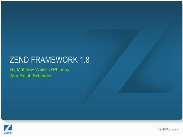 ZEND FRAMEWORK 1.8 By Matthew Weier O'Phinney And Ralph Schindler