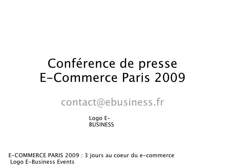 Conférence de presse           E-Commerce Paris 2009                  contact@ebusiness.fr                           Logo ...