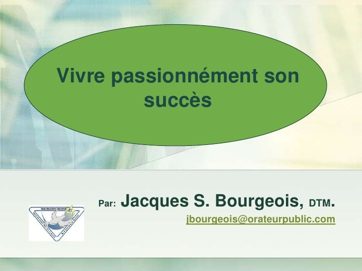 Vivre passionnément son          succès       Par:   Jacques S. Bourgeois, DTM.                  jbourgeois@orateurpublic....