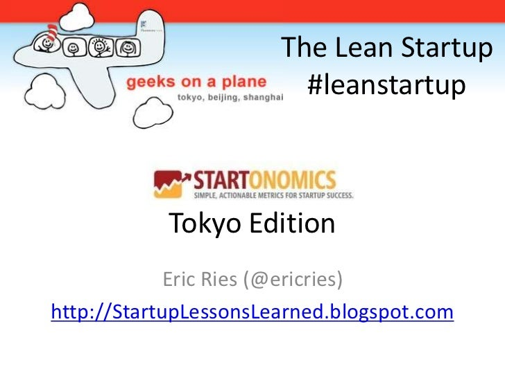 The Lean Startup                          #leanstartup               Tokyo Edition              Eric Ries (@ericries) http...