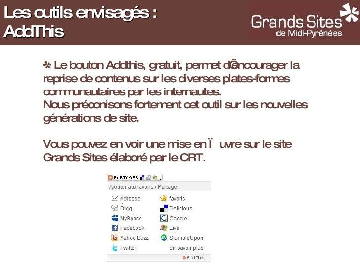 <ul><li>Le bouton Addthis, gratuit, permet d'encourager la reprise de contenus sur les diverses plates-formes communautair...