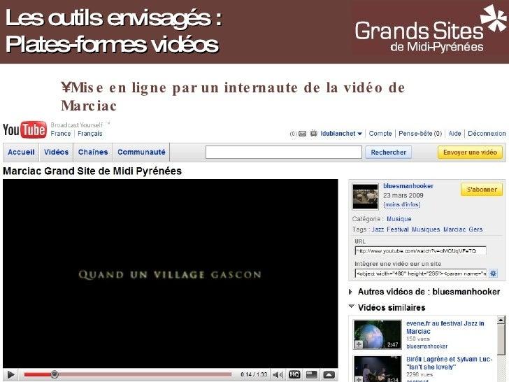 Les outils envisagés : Plates-formes vidéos <ul><li>Mise en ligne par un internaute de la vidéo de Marciac </li></ul>