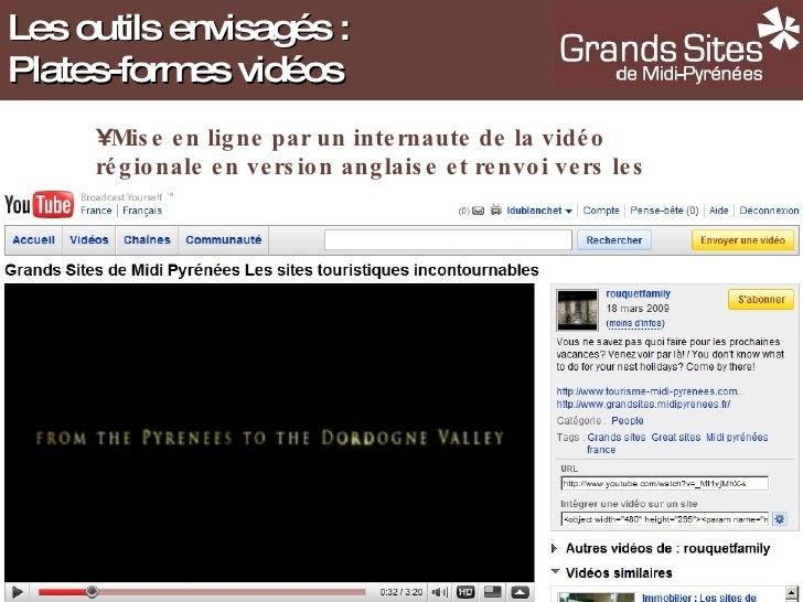Les outils envisagés : Plates-formes vidéos <ul><li>Mise en ligne par un internaute de la vidéo régionale en version angla...