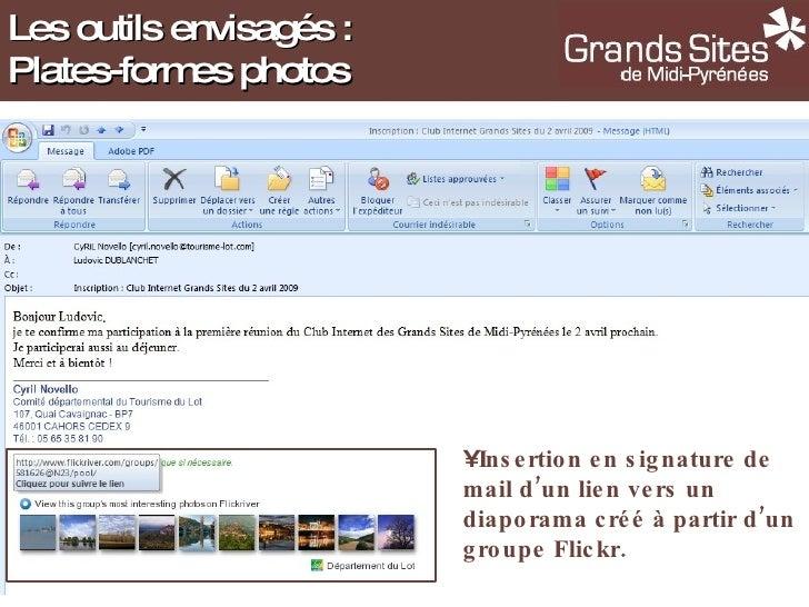 Les outils envisagés : Plates-formes photos <ul><li>Insertion en signature de mail d'un lien vers un diaporama créé à part...