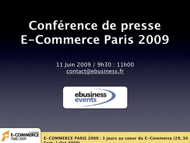 Conférence de presse E-Commerce Paris 2009         11 Juin 2009 / 9h30 : 11h00             contact@ebusiness.fr        E-C...