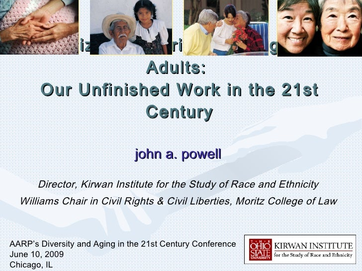 Racialized Disparities Among Older Adults:  Our Unfinished Work in the 21st Century john a. powell Director, Kirwan Instit...