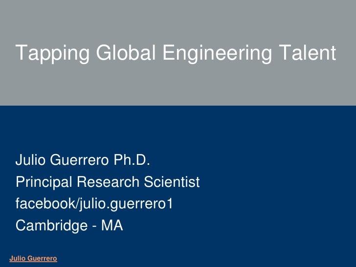 Tapping Global Engineering Talent      Julio Guerrero Ph.D.  Principal Research Scientist  facebook/julio.guerrero1  Cambr...