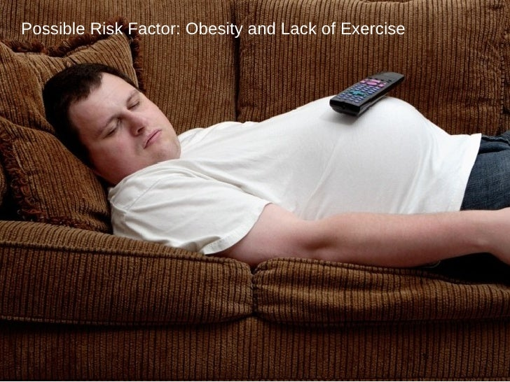 Possible Risk Factor: Obesity and Lack of Exercise