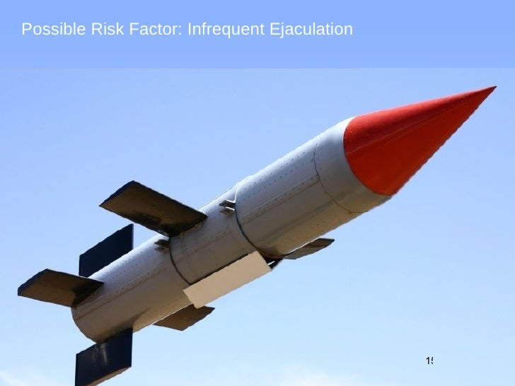Possible Risk Factor: Infrequent Ejaculation