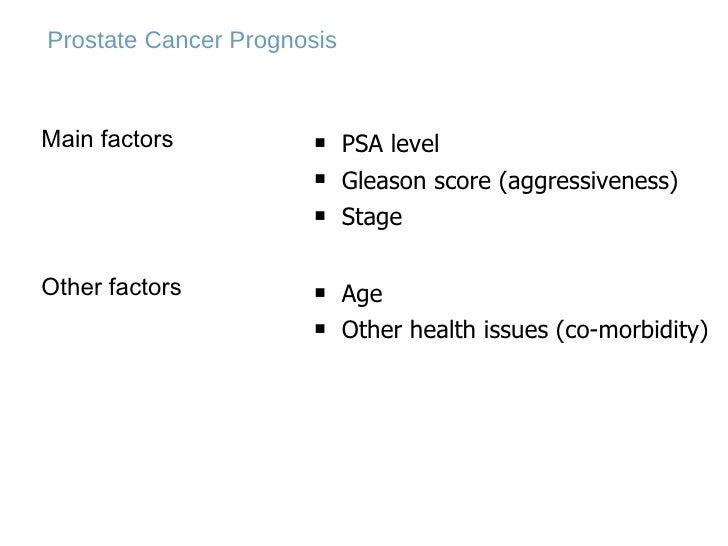 Prostate Cancer Prognosis <ul><li>PSA level </li></ul><ul><li>Gleason score (aggressiveness) </li></ul><ul><li>Stage </li>...