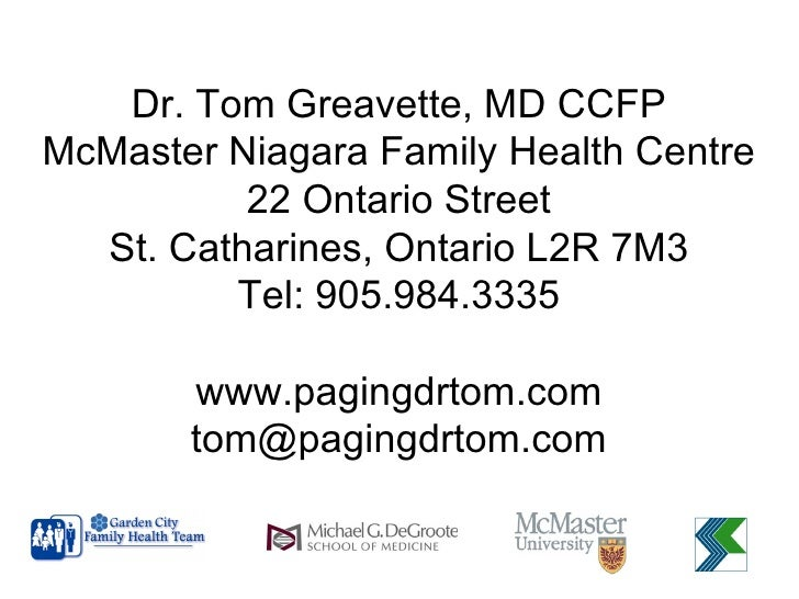 Dr. Tom Greavette, MD CCFP McMaster Niagara Family Health Centre 22 Ontario Street St. Catharines, Ontario L2R 7M3 Tel: 90...