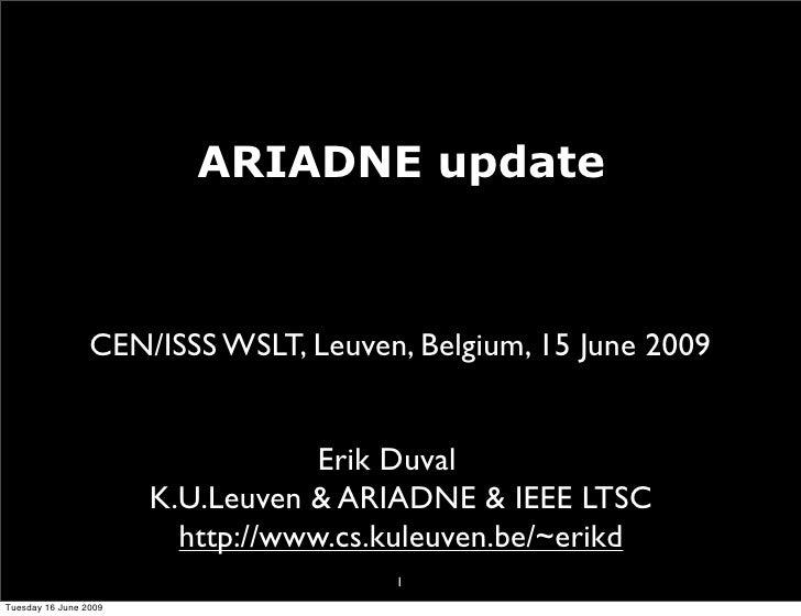 ARIADNE update                     CEN/ISSS WSLT, Leuven, Belgium, 15 June 2009                                      Erik ...