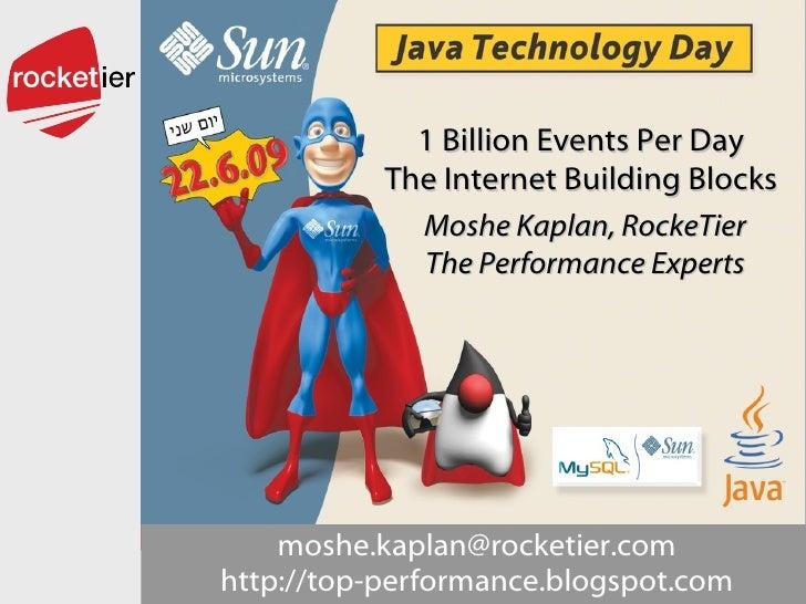 moshe . [email_address] . com http :// top - performance . blogspot . com 1 Billion Events Per Day The Internet Building B...