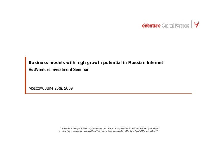 Business models with high growth potential in Russian Internet AddVenture Investment Seminar    Moscow, June 25th, 2009   ...
