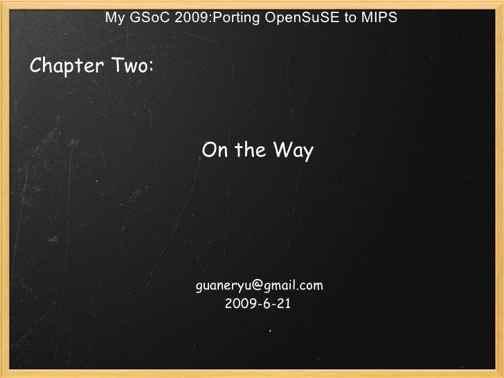 My GSoC 2009:Porting OpenSuSE to MIPS   Chapter Two:                                              On the Way            ...
