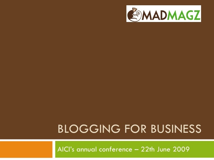 BLOGGING FOR BUSINESS AICI's annual conference – 22th June 2009