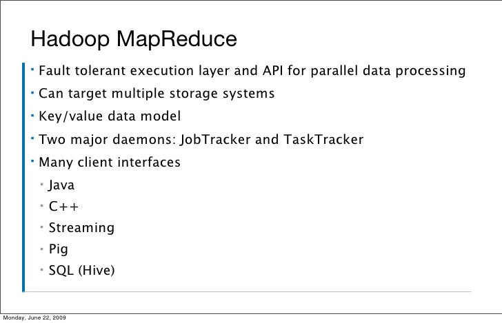 Hadoop MapReduce          ▪   Fault tolerant execution layer and API for parallel data processing          ▪   Can target ...
