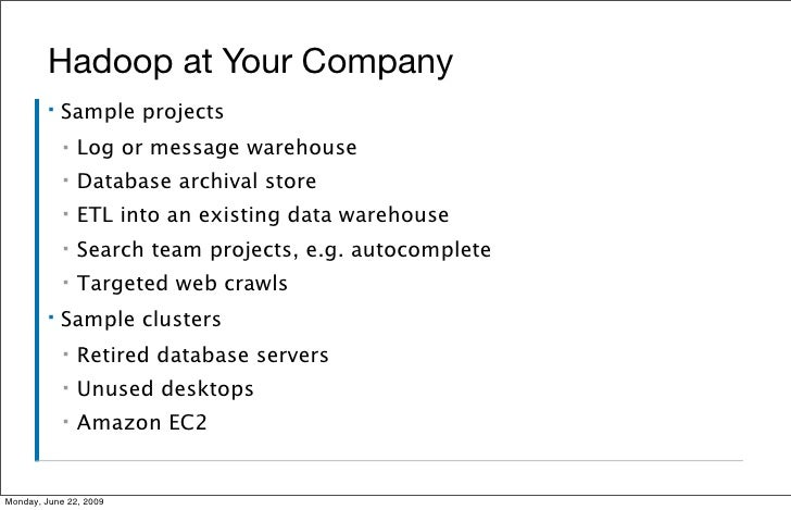 Hadoop at Your Company          ▪   Sample projects              ▪   Log or message warehouse              ▪   Database ar...