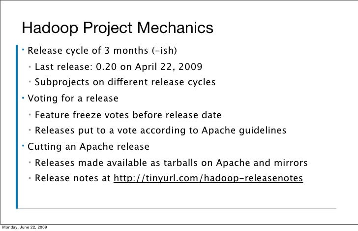 Hadoop Project Mechanics          ▪   Release cycle of 3 months (-ish)              ▪   Last release: 0.20 on April 22, 20...