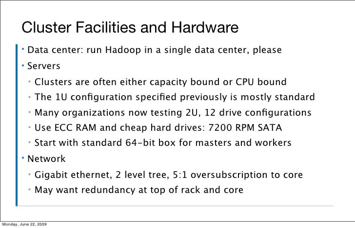 Cluster Facilities and Hardware          ▪   Data center: run Hadoop in a single data center, please          ▪   Servers ...