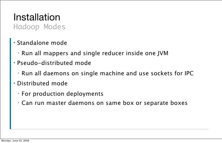Installation          Hadoop Modes          ▪   Standalone mode              ▪   Run all mappers and single reducer inside...