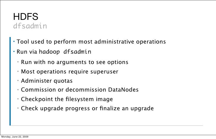 HDFS          dfsadmin          ▪   Tool used to perform most administrative operations          ▪   Run via hadoop dfsadm...