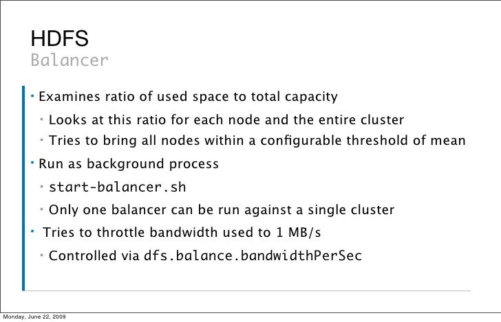 HDFS          Balancer          ▪   Examines ratio of used space to total capacity              ▪   Looks at this ratio fo...