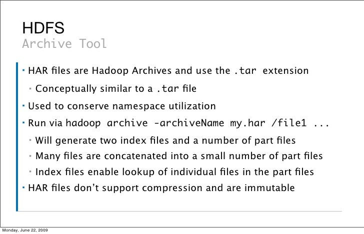 HDFS          Archive Tool          ▪   HAR files are Hadoop Archives and use the .tar extension              ▪   Conceptua...