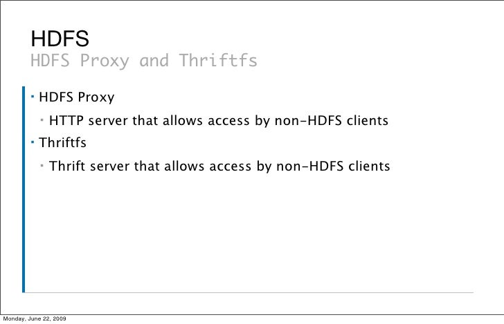 HDFS          HDFS Proxy and Thriftfs          ▪   HDFS Proxy              ▪   HTTP server that allows access by non-HDFS ...
