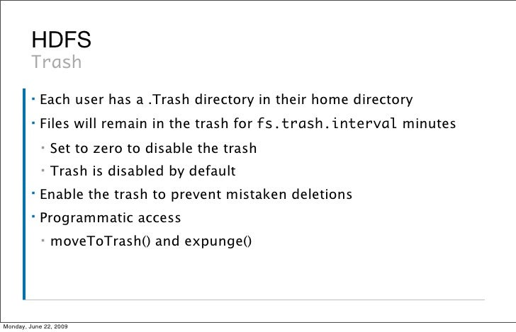 HDFS          Trash          ▪   Each user has a .Trash directory in their home directory          ▪   Files will remain i...