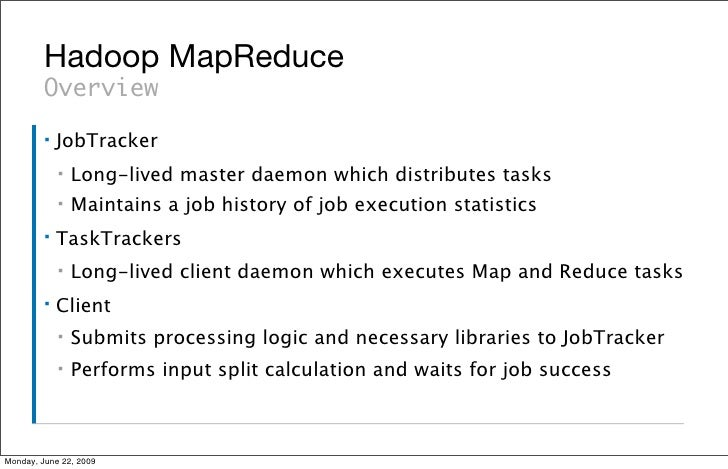 Hadoop MapReduce          Overview          ▪   JobTracker              ▪   Long-lived master daemon which distributes tas...