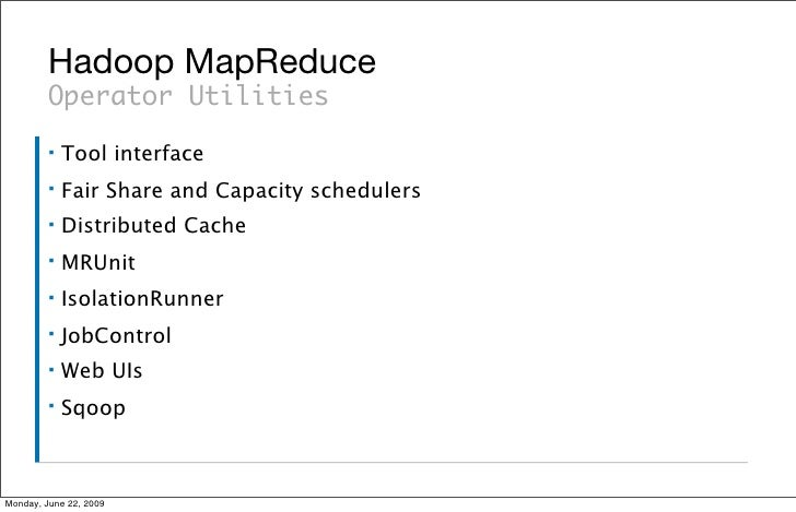 Hadoop MapReduce          Operator Utilities          ▪   Tool interface          ▪   Fair Share and Capacity schedulers  ...