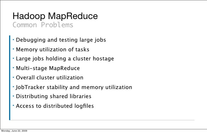 Hadoop MapReduce          Common Problems          ▪   Debugging and testing large jobs          ▪   Memory utilization of...