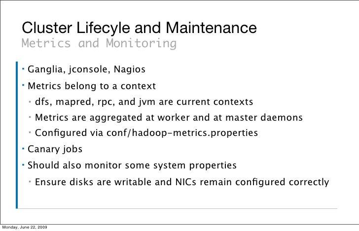Cluster Lifecyle and Maintenance          Metrics and Monitoring          ▪   Ganglia, jconsole, Nagios          ▪   Metri...