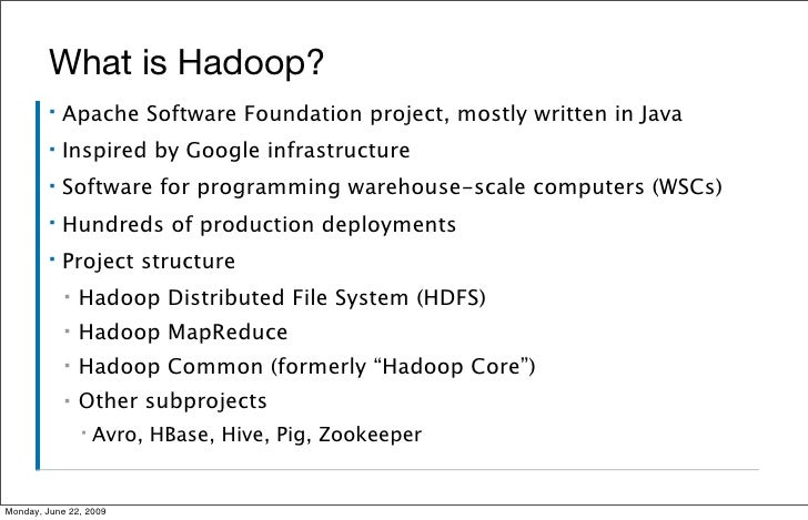 What is Hadoop?          ▪   Apache Software Foundation project, mostly written in Java          ▪   Inspired by Google in...