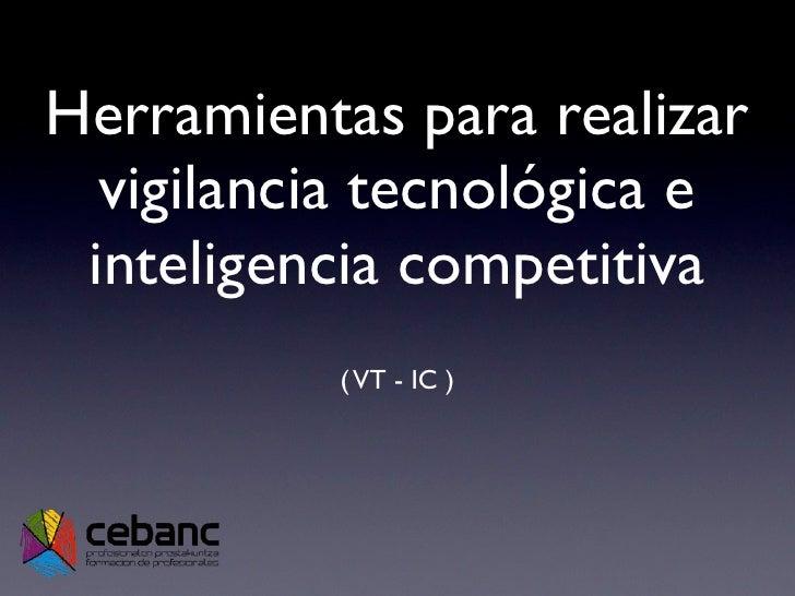 Herramientas para realizar   vigilancia tecnológica e  inteligencia competitiva           ( VT - IC )