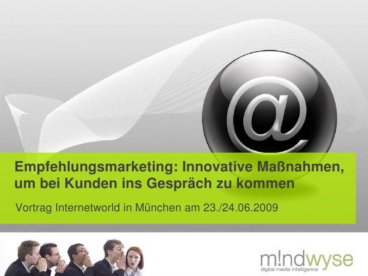 Empfehlungsmarketing: Innovative Maßnahmen, um bei Kunden ins Gespräch zu kommen Vortrag Internetworld in München am 23./2...