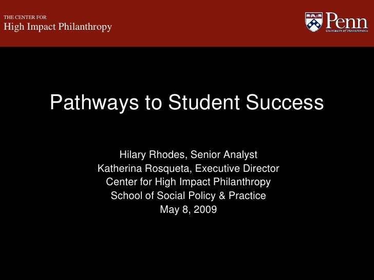 THE CENTER FOR<br />High Impact Philanthropy<br />Pathways to Student Success<br />Hilary Rhodes, Senior Analyst<br />Kath...