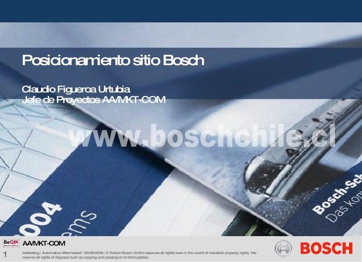 Posicionamiento sitio Bosch     Claudio Figueroa Urtubia     Jefe de Proyectos AA/M KT-COM         AA/MKT-COM 1   M arketi...