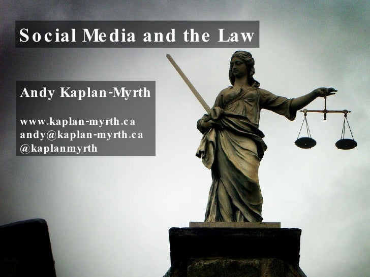 Social Media and the Law Andy Kaplan-Myrth www.kaplan-myrth.ca [email_address] @kaplanmyrth