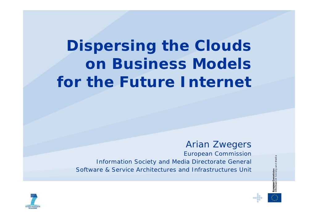 Dispersing the Clouds     on Business Models for the Future Internet                                         Arian Zwegers...