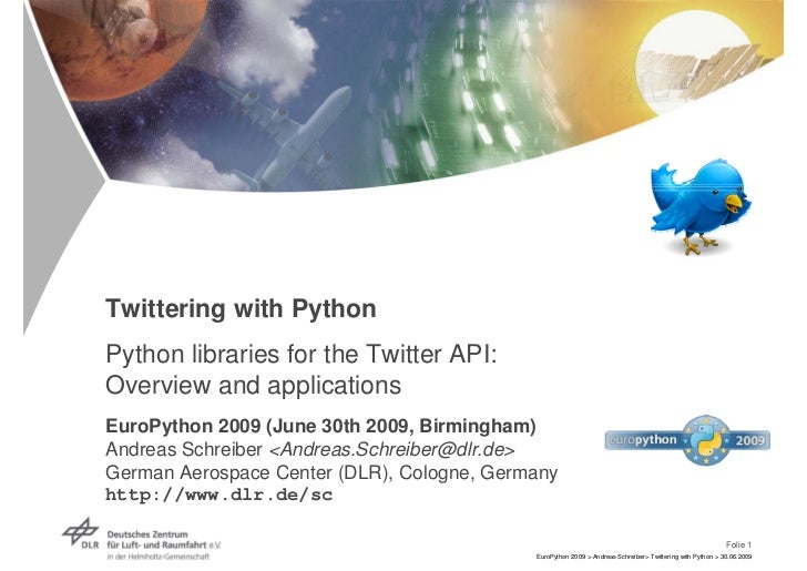 Twittering with Python Python libraries for the Twitter API: Overview and applications EuroPython 2009 (June 30th 2009, Bi...
