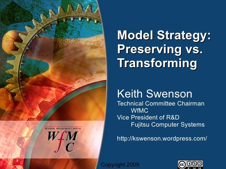 Model Strategy:      Preserving vs.      Transforming       Keith Swenson      Technical Committee Chairman           WfMC...